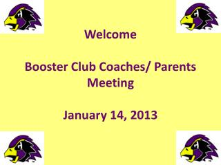 Welcome Booster  Club  Coaches/ Parents  Meeting January  14, 2013