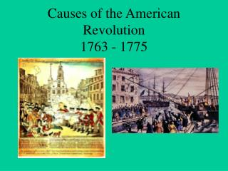 Causes of the American Revolution  1763 - 1775