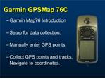 garmin map76 introduction  setup for data collection.  manually enter gps points  collect gps points and tracks.  naviga