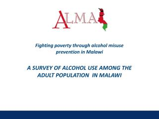 Fighting poverty through alcohol misuse prevention in  Malawi A SURVEY OF ALCOHOL USE AMONG THE ADULT POPULATION  IN MA