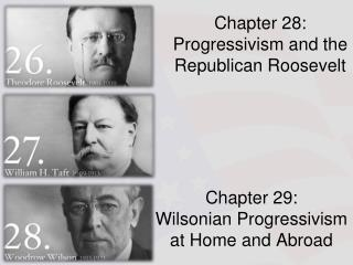 Chapter 28:  Progressivism and the Republican Roosevelt