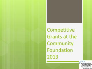 Competitive Grants at the Community Foundation  2013