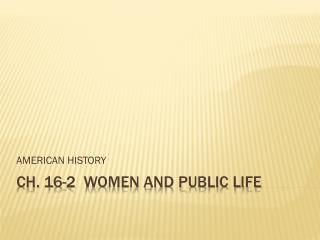 CH. 16-2  WOMEN AND PUBLIC LIFE