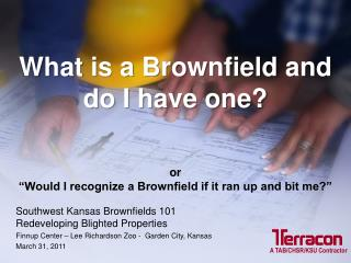 "What is a  Brownfield and do I have one? or ""Would I recognize a Brownfield if it ran up and bit me?"""