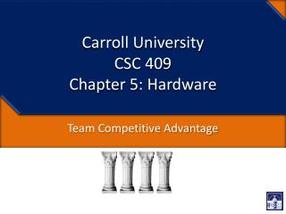 Carroll University CSC 409 Chapter 5: Hardware