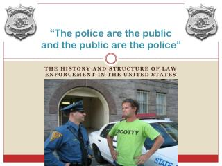 """The police are the public  and the public are the police"""