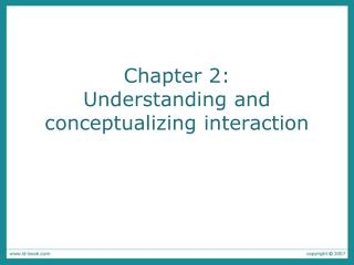 Chapter 2:  Understanding and conceptualizing interaction