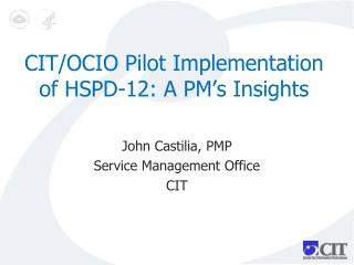 CIT/OCIO Pilot Implementation of HSPD-12: A PM's Insights