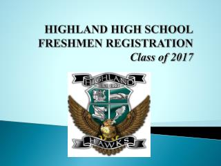 HIGHLAND HIGH SCHOOL FRESHMEN  REGISTRATION Class of  2017