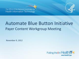 Automate Blue Button Initiative Payer Content Workgroup Meeting