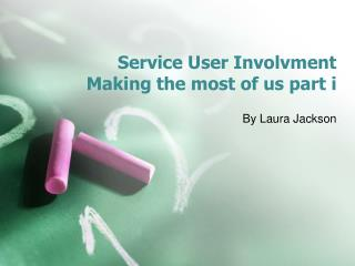 Service User  Involvment Making the most of us part  i