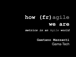 h ow ( fr ) agile we are metrics in an  Agile  world