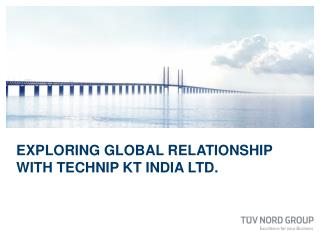 Exploring Global Relationship with  TECHNIP KT IndIA Ltd.