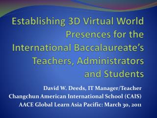 Establishing 3D Virtual World Presences for the International Baccalaureate's Teachers, Administrators  and Students