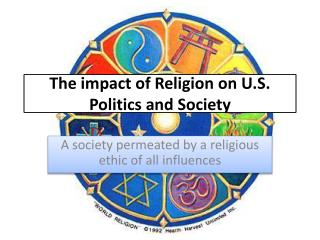 The impact of Religion on U.S.  Politics  and Society