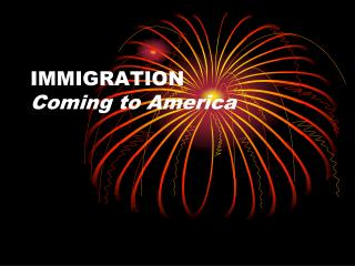IMMIGRATION  Coming  to America