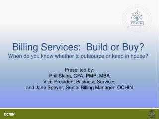Billing Services:  Build or Buy? When do you know whether to outsource or keep in house?