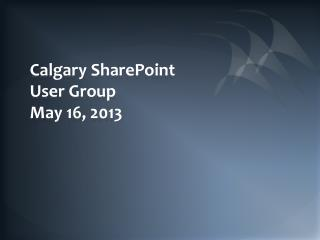 Calgary SharePoint User Group May 16,  2013
