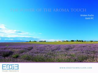 The Power of the Aroma Touch