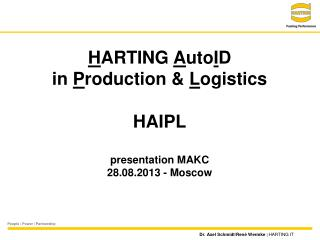 H ARTING  A uto I D  in  P roduction &  L ogistics HAIPL presentation MAKC 28.08.2013 - Moscow