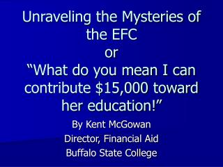 "Unraveling the Mysteries of the EFC or ""What do you mean I can contribute $15,000 toward her education!"""