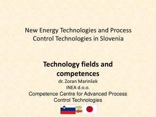 Technology fields and competences dr. Zoran Marinšek INEA d.o.o. Competence Centre for Advanced Process Control Technol