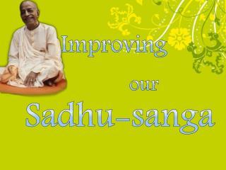 Improving our Sadhu- sanga