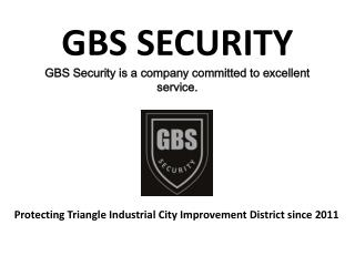 GBS SECURITY GBS Security is a company committed to excellent  service.