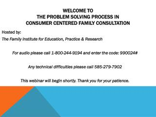 Welcome to  The  Problem Solving Process in  Consumer  Centered Family Consultation
