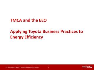 TMCA and the EEO Applying Toyota Business Practices to Energy Efficiency