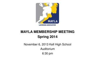 MAYLA MEMBERSHIP MEETING Spring  2014 November  6, 2013  Kell  High  School Auditorium 6:30 pm
