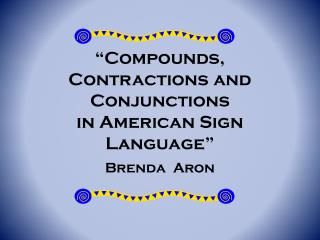 """ Compounds , Contractions  and  Conjunctions in American Sign Language"""
