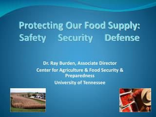 Protecting Our Food Supply: Safety     Security     Defense