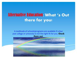 Alternative Education : What 's Out there for you!