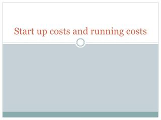 Start up costs and running costs