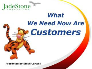 What  We Need  Now  Are Customers