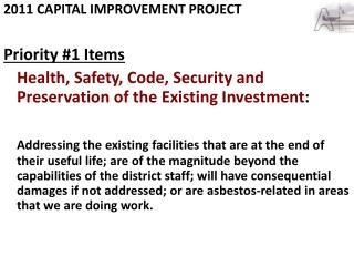 2011 CAPITAL IMPROVEMENT PROJECT  Priority #1 Items Health, Safety, Code, Security and Preservation of the Existing Inv