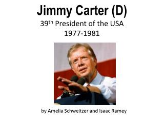 Jimmy Carter (D) 39 th  President of the USA 1977-1981