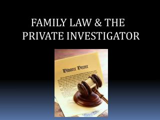 FAMILY LAW & THE PRIVATE INVESTIGATOR