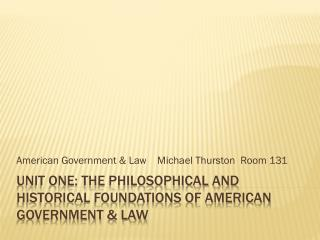 Unit One: The Philosophical and Historical Foundations of American Government & Law