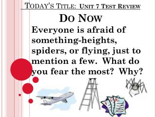 Today's  Title: Unit 7 Test Review  Do Now
