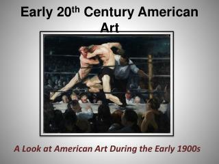 Early 20 th Century American Art