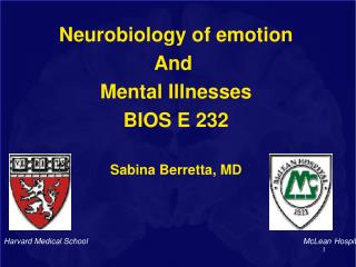 Neurobiology of emotion And  Mental Illnesses BIOS E 232 Sabina Berretta, MD