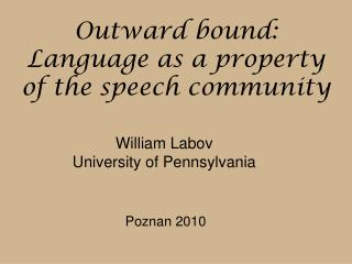 Outward bound:  Language  as a property of the speech community
