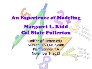 An Experience of Modeling Margaret L. Kidd Cal State Fullerton