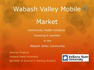 Wabash Valley Mobile Market Community  Health Initiative: Covering 6 counties  in the  Wabash Valley Community