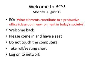 Welcome to BCS! Monday, August 15