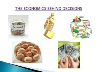 THE ECONOMICS BEHIND  DECISIONS