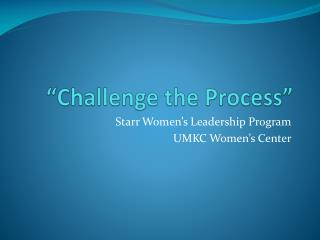 """""""Challenge the Process"""""""