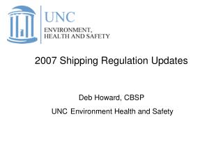 2007 Shipping Regulation Updates Deb Howard, CBSP  UNC Environment Health and Safety